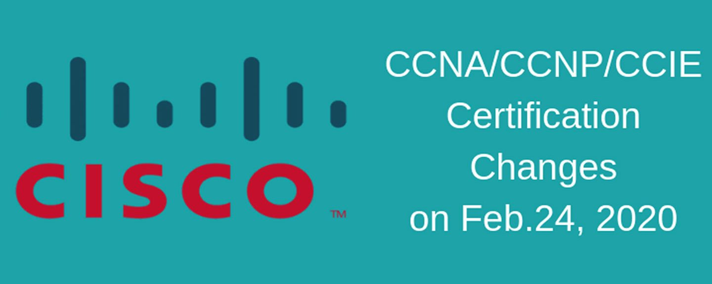 Cisco Certification Changes – Feb 24th 2020